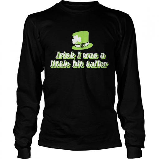 Longsleeve Tee Irish I was a little bit taller shirt