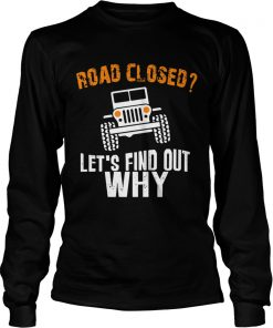 Longsleeve Tee Jeep road closed lets find out why shirt