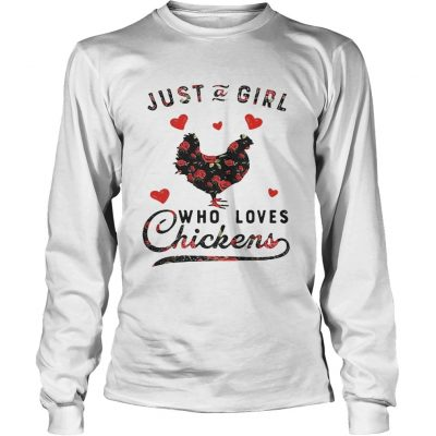 Longsleeve Tee Just a girl who loves chickens shirt