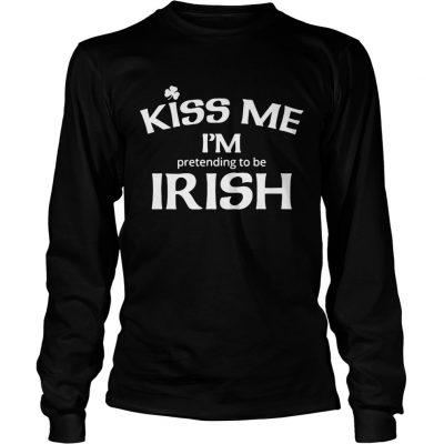 Longsleeve Tee Kiss my Im pretending to be Irish shirt