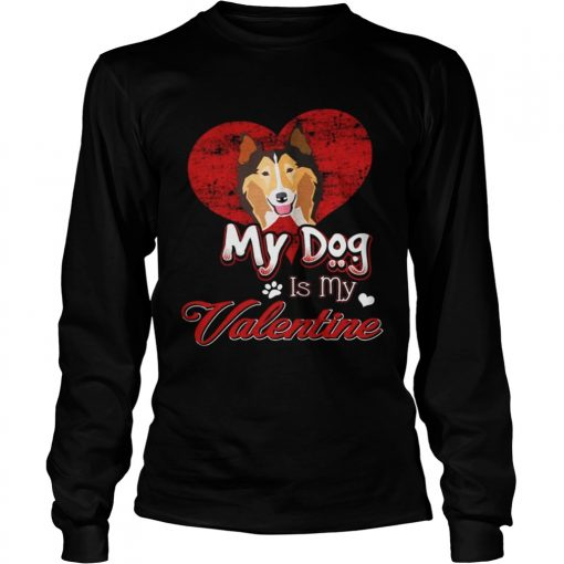 Longsleeve Tee My Dog Is My valentine Rough Collie Shirt