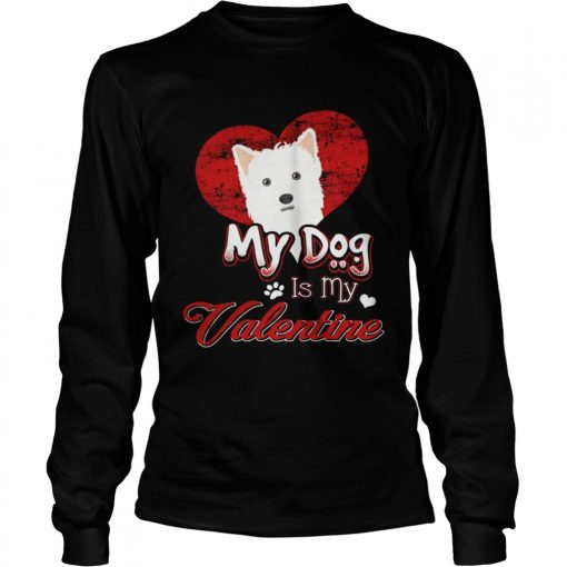 Longsleeve Tee My Dog Is My valentine West Highland White Terrier Shirt