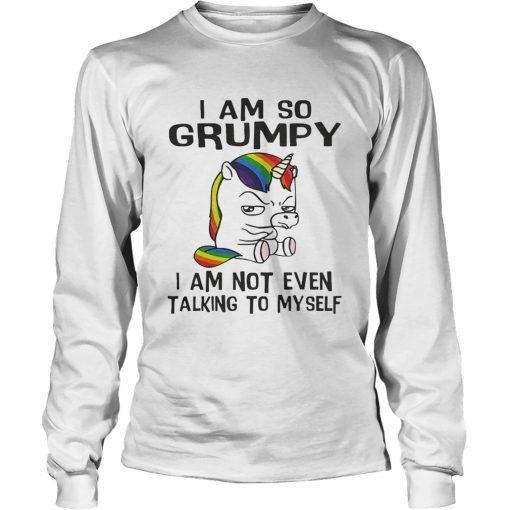Longsleeve Tee Unicorn I am so Grumpy I am not even talking to mysefl shirt