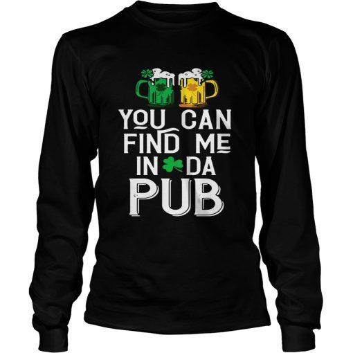 Longsleeve Tee You can find me in da pub shirt