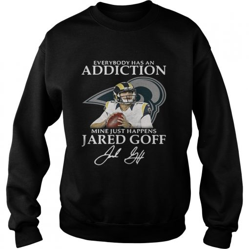Sweatshirt Everybody has an addiction mine just happens Jared Goff shirt
