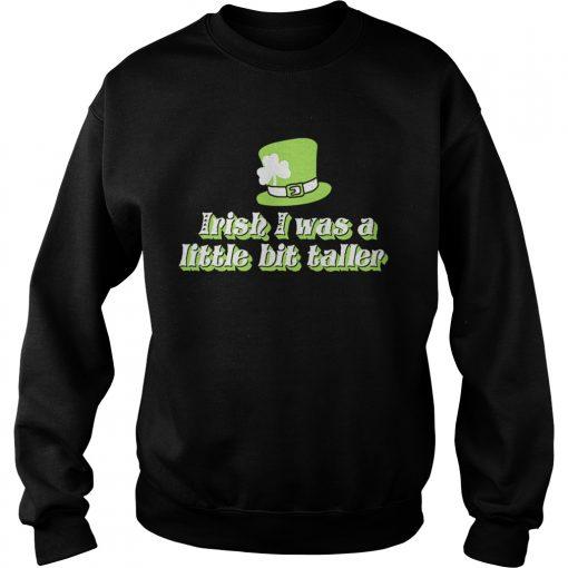 Sweatshirt Irish I was a little bit taller shirt