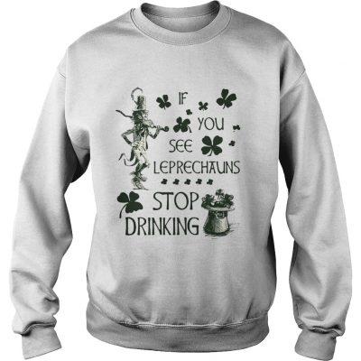Sweatshirt Irish If you see Leprechauns stop drinking shirt