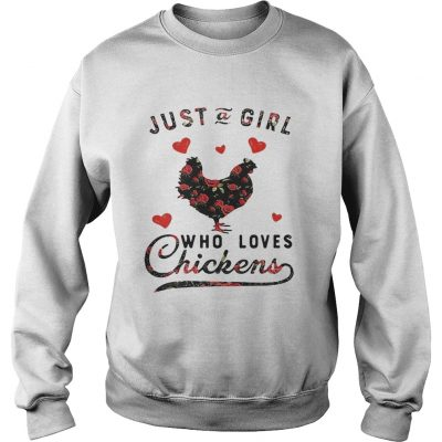 Sweatshirt Just a girl who loves chickens shirt