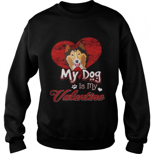 Sweatshirt My Dog Is My valentine Rough Collie Shirt