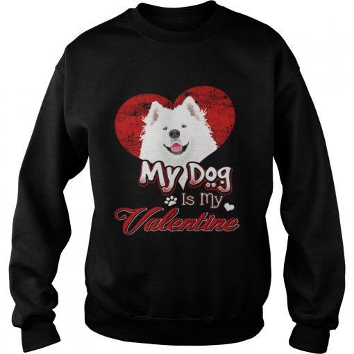 Sweatshirt My Dog Is My valentine Samoyed Shirt