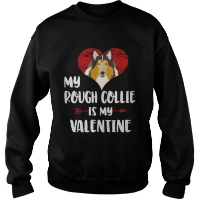 Sweatshirt My Rough Collie Is My Valentine Shirt