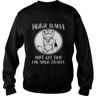Sweatshirt Nurse Llama aint got time for your drama shirt