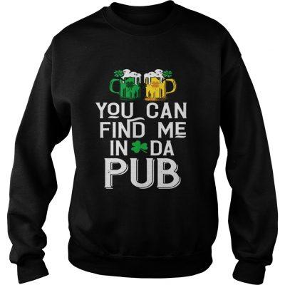 Sweatshirt You can find me in da pub shirt