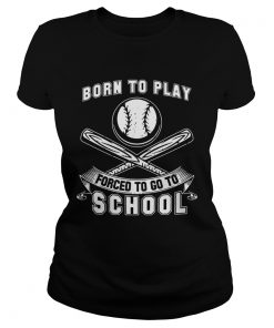 Born To Play Baseball Forced To Go To School Ladies Tee