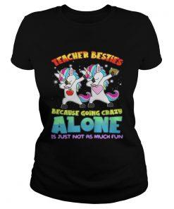 Dabbing Unicorns teacher besties because going crazy alone ladies tee