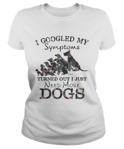 Flower I googled my symptoms turned out I just need more dogs ladies tee