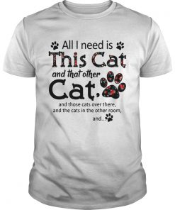Guys All I need is this cat and that other cat and those cats over there shirt