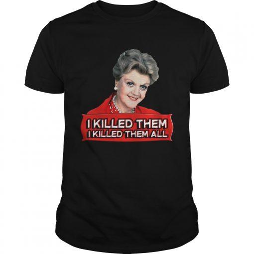Guys Angela Lansbury I killed them all shirt