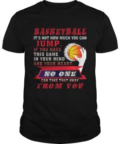 Guys BASKETBALL ITS NOT HOW MUCH YOU CAN JUMP TShirt