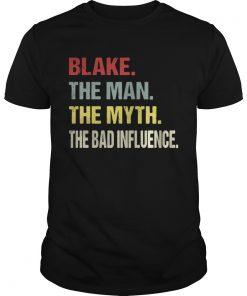 Guys Blake the man the myth the bad influence shirt