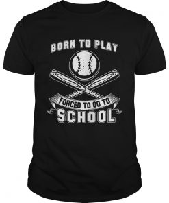 Guys Born To Play Baseball Forced To Go To School Shirt