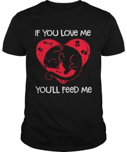 Guys Cat if you love me youll feed me shirt