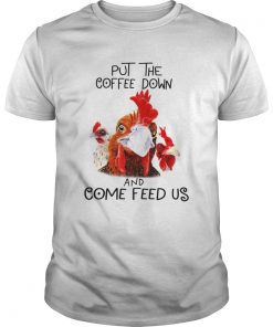 Guys Chicken Put the coffee down chickens and come feed us shirt