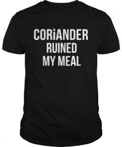 Guys Coriander ruined my meal shirt