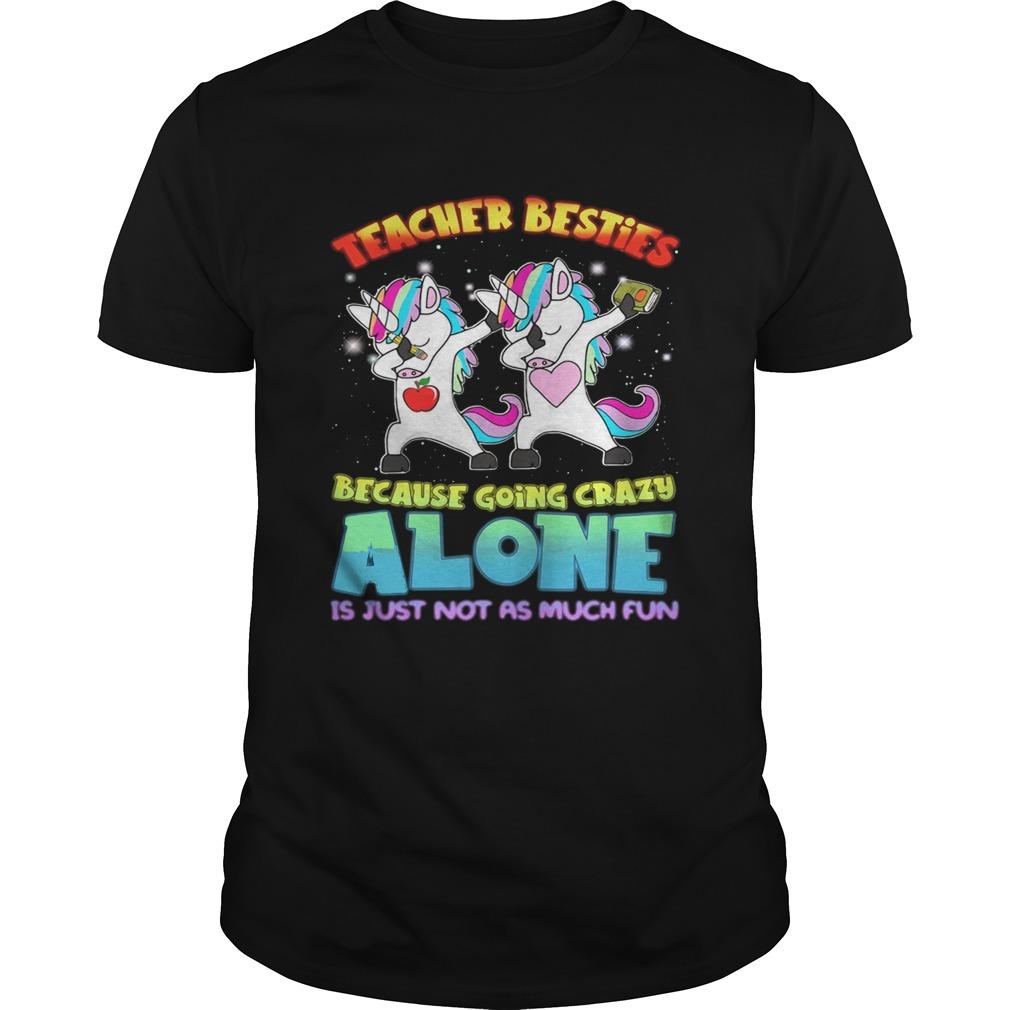 Guys dabbing unicorns teacher besties because going crazy alone shirt