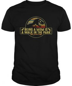 Guys Dinosaurs being a mom is a walk in the park retro shirt