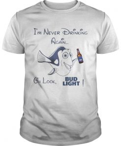 Guys Dory Fish Im never drinking again oh look Bud Light shirt