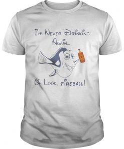 Guys Dory Fish Im never drinking again oh look Fireball shirt