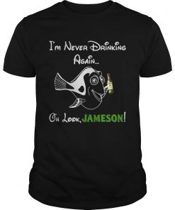 Guys Forgetful Dory Im never drinking again oh look Jameson shirt
