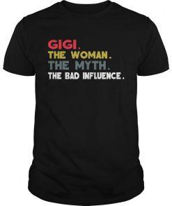 Guys Gigi The Woman The Myth The Bad Influence Gift Shirt