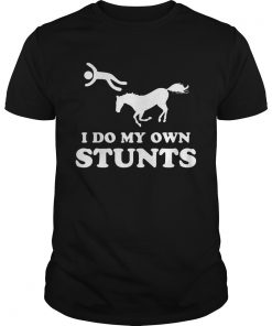 Guys I do my own stunts shirt