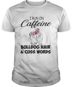 Guys I run on caffeine Bulldog hair and cuss words shirt