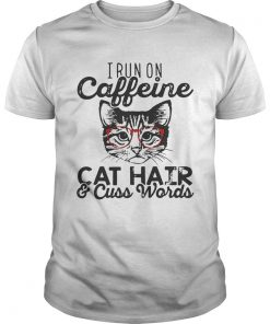 Guys I run on caffeine cat hair and cuss words shirt