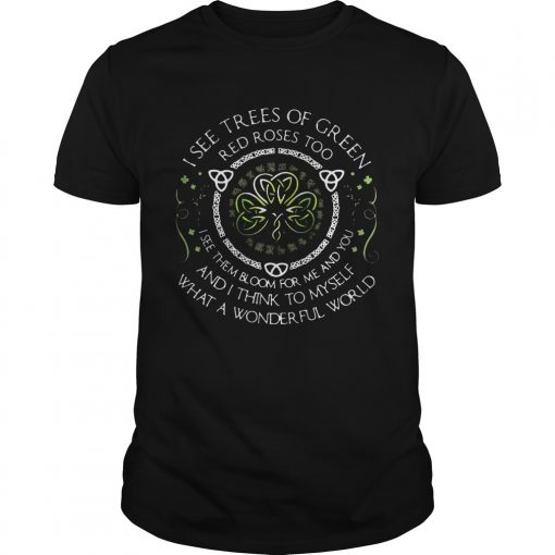 Guys I see trees of green red roses too I see them bloom for me and you TShirt