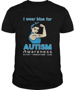 Guys I wear blue for autism awareness accept understand love shirt