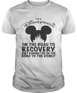Guys Im Disneyaholic on the road to recovery just kidding shirt
