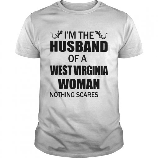 Guys Im the husband of a West Virginia woman nothing scares me shirt