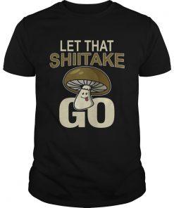Guys Let That Shiitake Go Shirt