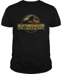 Guys Motherhood like a walk in the park shirt