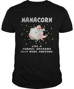 Guys Nanacorn like a normal grandma only more awesome shirt