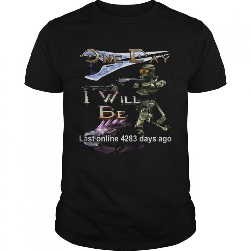 Guys One day I will be last online 4283 days ago shirt