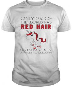 Guys Only 2 of the world has red hair so Im basically a majestic unicorn shirt