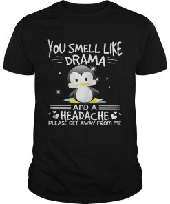 Guys Penguin you smell like drama and a headache please get away from me shirt