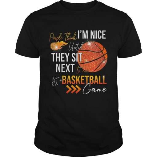 Guys People think im nice until they sit next to me basketball shirt