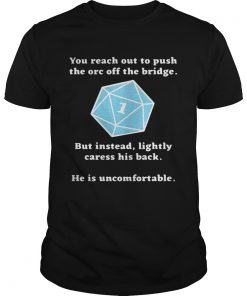 Guys Rhystic Studies you reach out to push the orc off the bridge he is uncomfortable shirt