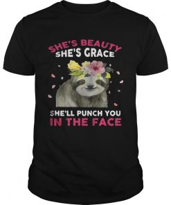 Guys Sloth shes beauty shes grace shell punch you in the face shirt